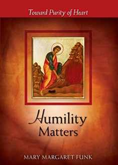 Humility Matters: Toward Purity of Heart (The Matters Series)
