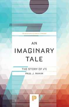 An Imaginary Tale: The Story of √-1 (Princeton Science Library, 74)
