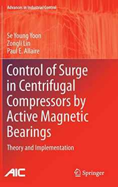 Control of Surge in Centrifugal Compressors by Active Magnetic Bearings: Theory and Implementation (Advances in Industrial Control)
