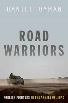 Road Warriors: Foreign Fighters in the Armies of Jihad