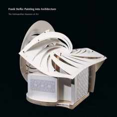 Frank Stella: Painting into Architecture (Metropolitan Museum of Art Publications)
