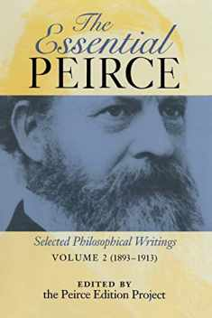 The Essential Peirce, Volume 2: Selected Philosophical Writings, 1893-1913
