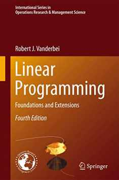 Linear Programming: Foundations and Extensions (International Series in Operations Research & Management Science (196))