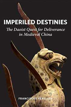 Imperiled Destinies: The Daoist Quest for Deliverance in Medieval China (Harvard-Yenching Institute Monograph Series)