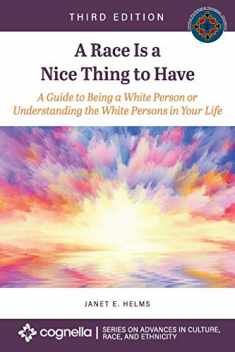 A Race Is a Nice Thing to Have: A Guide to Being a White Person or Understanding the White Persons in Your Life