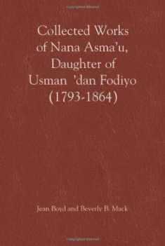 Collected Works of Nana Asma'u: Daughter of Usman 'dan Fodiyo (1793-1864) (African Historical Sources)