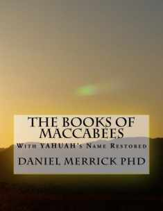The Books Of Maccabees: With YAHUAH's Name Restored