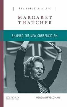 Margaret Thatcher: Shaping the New Conservatism (The World in a Life Series)