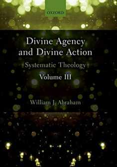 Divine Agency and Divine Action, Volume III: Systematic Theology