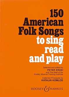 150 American Folk Songs: To Sing, Read and Play