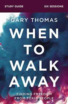 When to Walk Away Study Guide: Finding Freedom from Toxic People