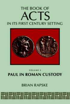The Book of Acts and Paul in Roman Custody (The Book of Acts in Its First Century Setting)