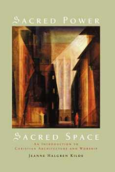 Sacred Power, Sacred Space: An Introduction to Christian Architecture and Worship