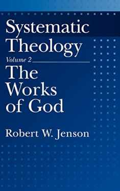 Systematic Theology: Volume 2: The Works of God (Systematic Theology (Oxford Hardcover))