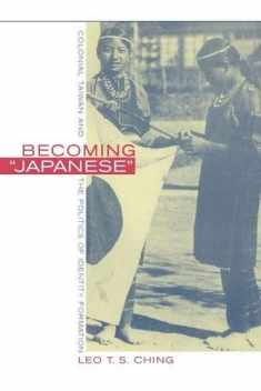Becoming Japanese: Colonial Taiwan and the Politics of Identity Formation