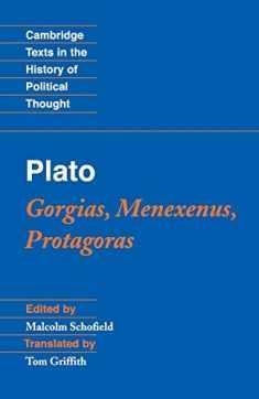 Plato: Gorgias, Menexenus, Protagoras (Cambridge Texts in the History of Political Thought)