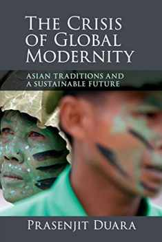 The Crisis of Global Modernity: Asian Traditions and a Sustainable Future (Asian Connections)
