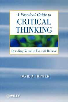 A Practical Guide to Critical Thinking: Deciding What to Do and Believe