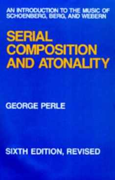 Serial Composition and Atonality: An Introduction to the Music of Schoenberg, Berg, and Webern