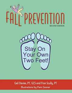 Fall Prevention: Stay On Your Own Two Feet! Second Edition