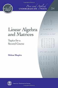 Linear Algebra and Matrices: Topics for a Second Course (Pure and Applied Undergraduate Texts)