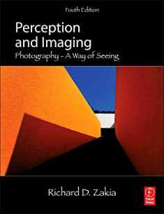 Perception and Imaging, Fourth Edition: Photography--A Way of Seeing