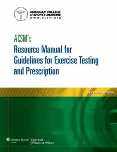 ACSM's Resource Manual for Guidelines for Exercise Testing and Prescription (American College of Sports Medicine)