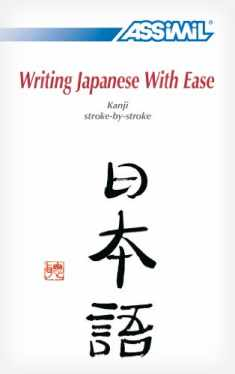 Writing Japanese With Ease: Kanji Stroke-by-Stroke (English and Japanese Edition)