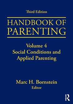 Handbook of Parenting: Volume 4: Social Conditions and Applied Parenting, Third Edition