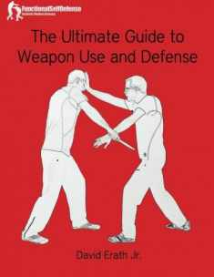 The Ultimate Guide to Weapon Use and Defense