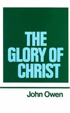 The Glory of Christ (Works of John Owen, Volume 1)