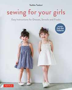 Sewing for Your Girls: Easy Instructions for Dresses, Smocks and Frocks (Includes pull-out Patterns)