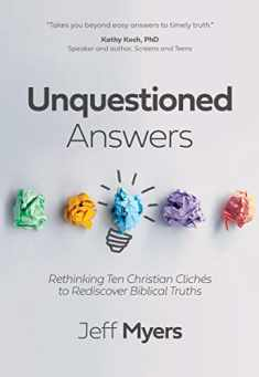 Unquestioned Answers: Rethinking Ten Christian Clichés to Rediscover Biblical Truths