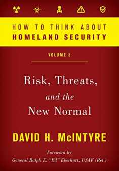 How to Think about Homeland Security: Risk, Threats, and the New Normal (Volume 2) (How to Think about Homeland Security (Volume 2))
