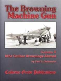 The Browning Machine Gun - Rifle Calibre Browning Abroad: Volume 2