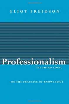 Professionalism, the Third Logic: On the Practice of Knowledge