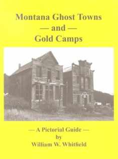Montana Ghost Towns and Gold Camps - A Pictorial Guide