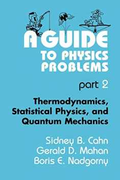 A Guide to Physics Problems: Part 2: Thermodynamics, Statistical Physics, and Quantum Mechanics (Language of Science)