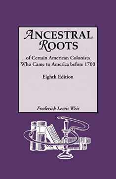 Ancestral Roots of Certain American Colonists Who Came to America before 1700, 8th Edition