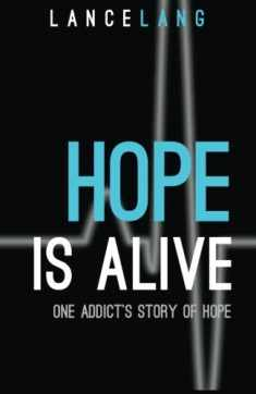 Hope is Alive: One Addict's Story of Hope