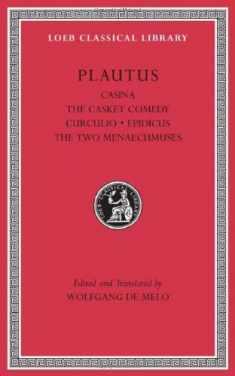 Casina. The Casket Comedy. Curculio. Epidicus. The Two Menaechmuses (Loeb Classical Library)