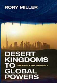 Desert Kingdoms to Global Powers: The Rise of the Arab Gulf
