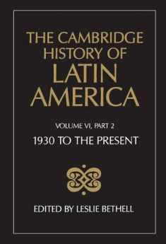 The Cambridge History of Latin America, Volume 6, Part 2: Latin America since 1930: Economy, Society and Politics: Politics and Society