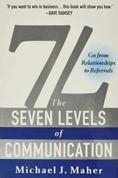 7L: The Seven Levels of Communication: Go From Relationships to Referrals