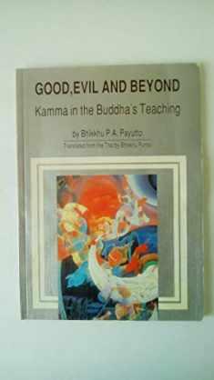 Good, evil, and beyond: Kamma in the Buddha's teaching (Buddhadhamma series)