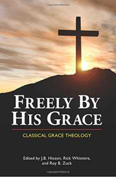 Freely by His Grace: Classical Grace Theology