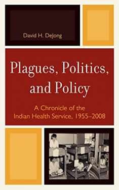Plagues, Politics, and Policy: A Chronicle of the Indian Health Service, 1955-2008