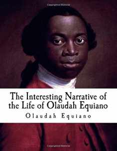 The Interesting Narrative of the Life of Olaudah Equiano: Gustavus Vassa, The African (Slave Narratives)