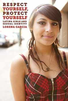 Respect Yourself, Protect Yourself: Latina Girls and Sexual Identity (Intersections, 14)