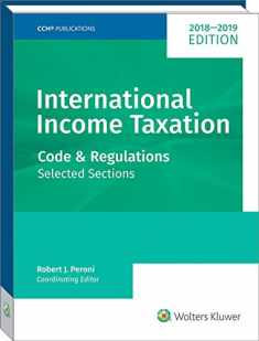 INTERNATIONAL INCOME TAXATION: Code and Regulations--Selected Sections (2018-2019 Edition)